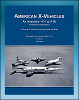 American X-Vehicles, An Inventory from X-1 to X-50 - NACA, NASA, Air Force Experimental...