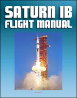 Saturn IB Flight Manual (Skylab Saturn 1B Rocket) - Comprehensive Details of H-1 and J-2...