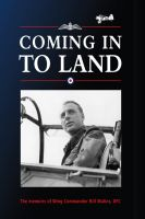 Coming in to Land – the memoirs of Wing Commander Bill Malins DFC