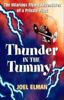 Thunder in the Tummy! The Hilarious Flying Adventures of a Private Pilot