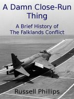 A Damn Close-Run Thing: A Brief History of the Falklands Conflict